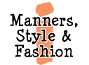 Manners, Style & Fashion